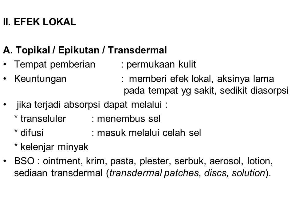 II. EFEK LOKAL A. Topikal / Epikutan / Transdermal. Tempat pemberian : permukaan kulit.