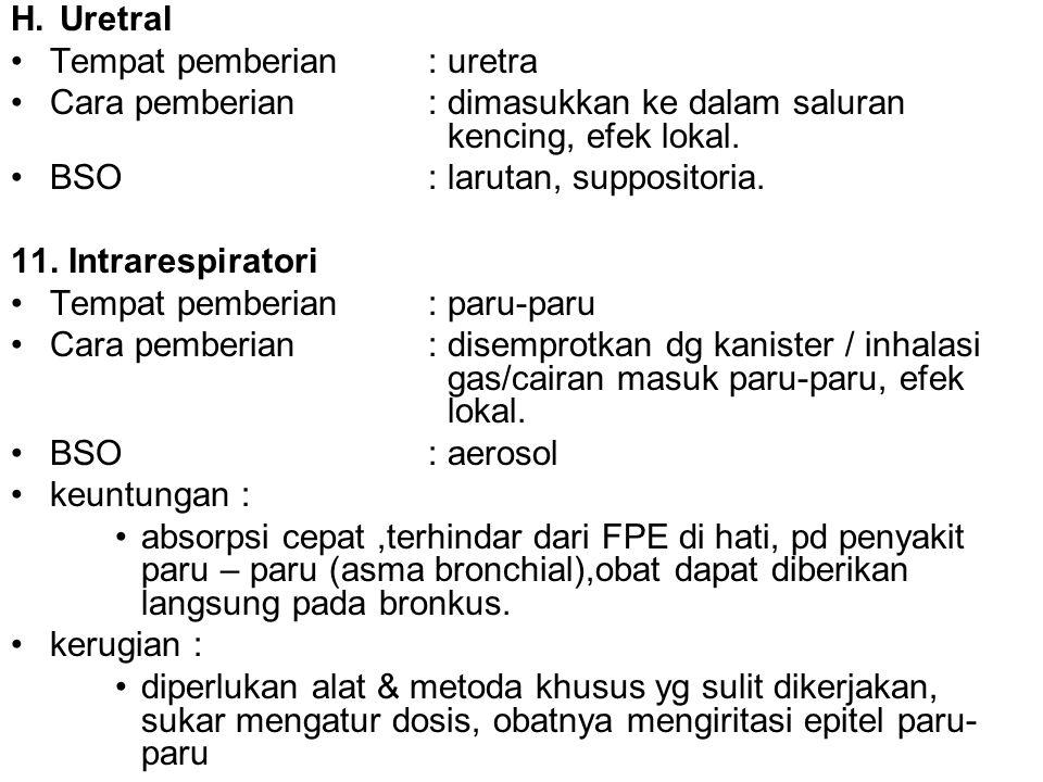 H. Uretral Tempat pemberian : uretra. Cara pemberian : dimasukkan ke dalam saluran kencing, efek lokal.