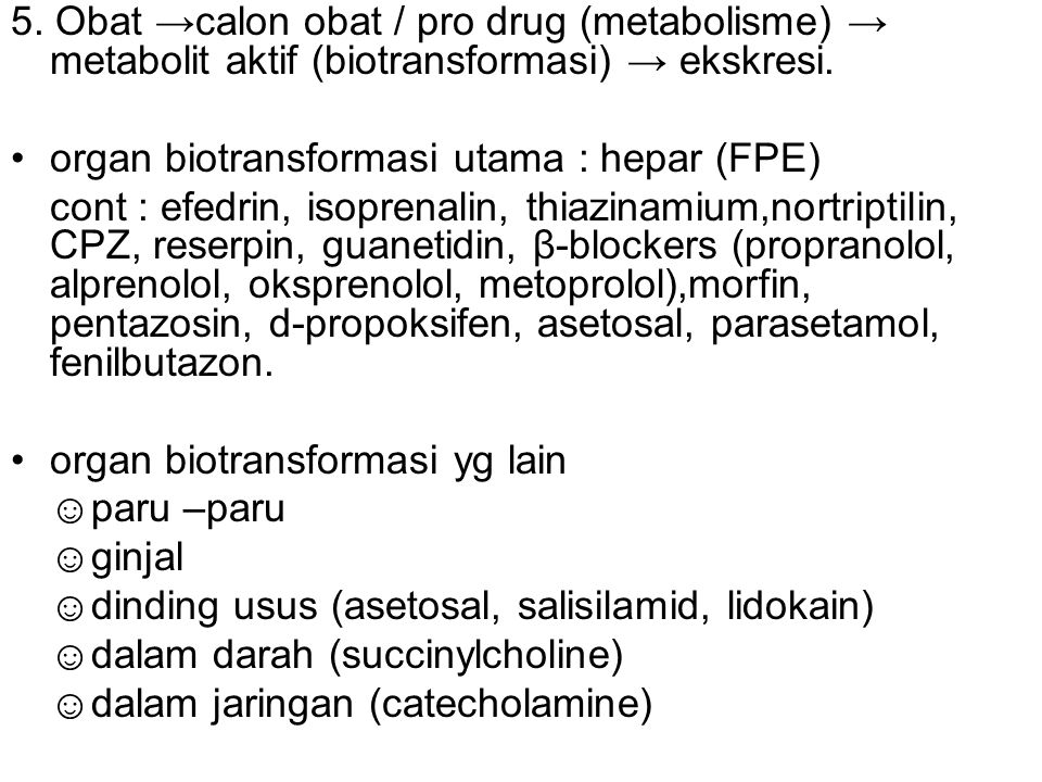 5. Obat →calon obat / pro drug (metabolisme) → metabolit aktif (biotransformasi) → ekskresi.