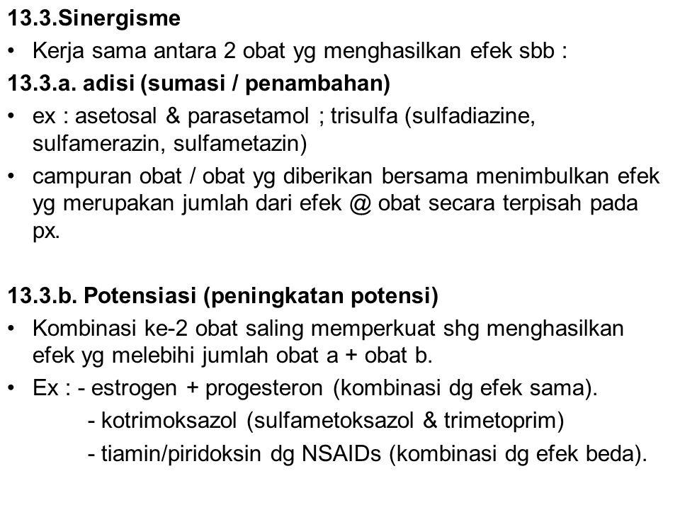 13.3.Sinergisme Kerja sama antara 2 obat yg menghasilkan efek sbb : 13.3.a. adisi (sumasi / penambahan)