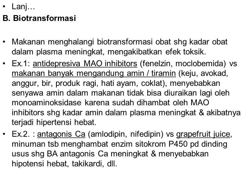 Lanj… B. Biotransformasi. Makanan menghalangi biotransformasi obat shg kadar obat dalam plasma meningkat, mengakibatkan efek toksik.