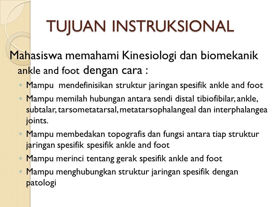 TUJUAN INSTRUKSIONAL Mahasiswa memahami Kinesiologi dan biomekanik ankle and foot dengan cara :