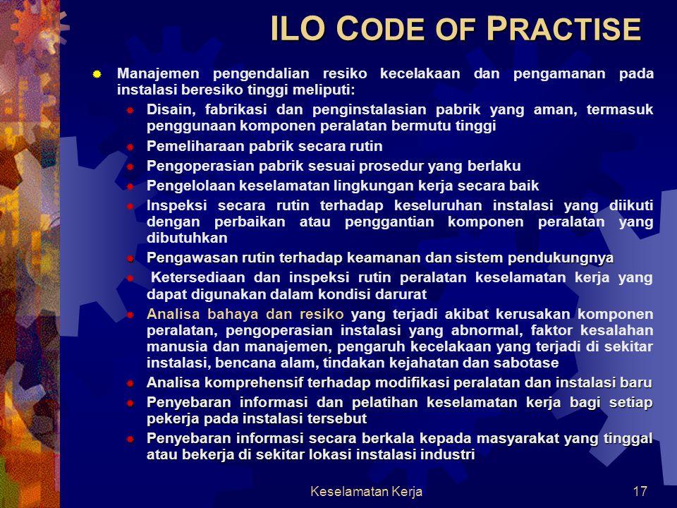 ILO CODE OF PRACTISE Manajemen pengendalian resiko kecelakaan dan pengamanan pada instalasi beresiko tinggi meliputi: