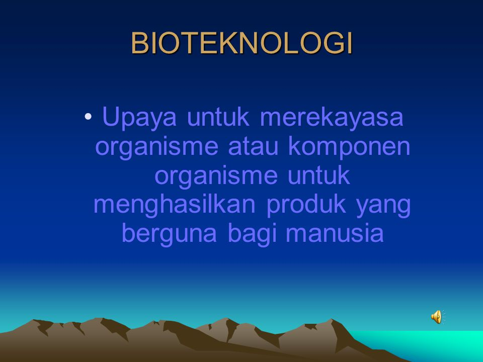 BIOTEKNOLOGI Upaya untuk merekayasa organisme atau komponen organisme untuk menghasilkan produk yang berguna bagi manusia.