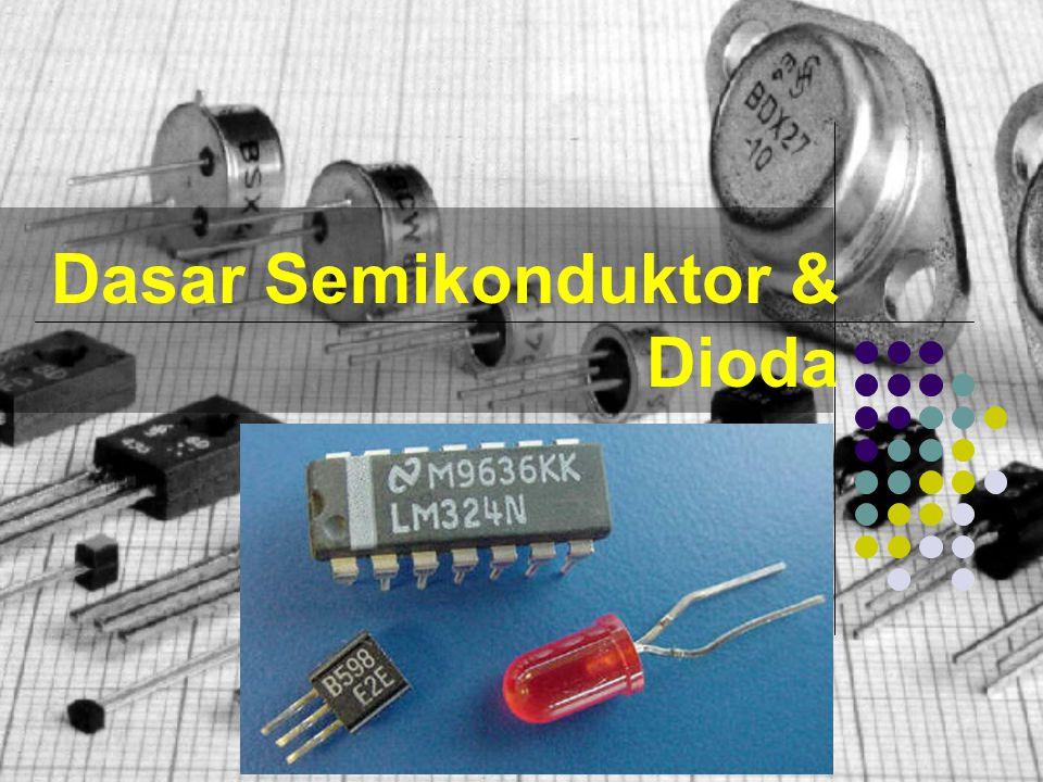 Dasar Semikonduktor & Dioda