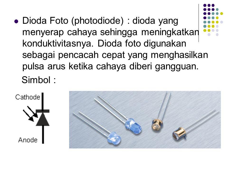 Dioda Foto (photodiode) : dioda yang menyerap cahaya sehingga meningkatkan konduktivitasnya. Dioda foto digunakan sebagai pencacah cepat yang menghasilkan pulsa arus ketika cahaya diberi gangguan.