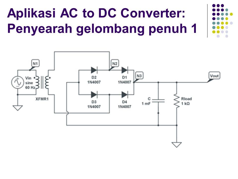 Aplikasi AC to DC Converter: Penyearah gelombang penuh 1