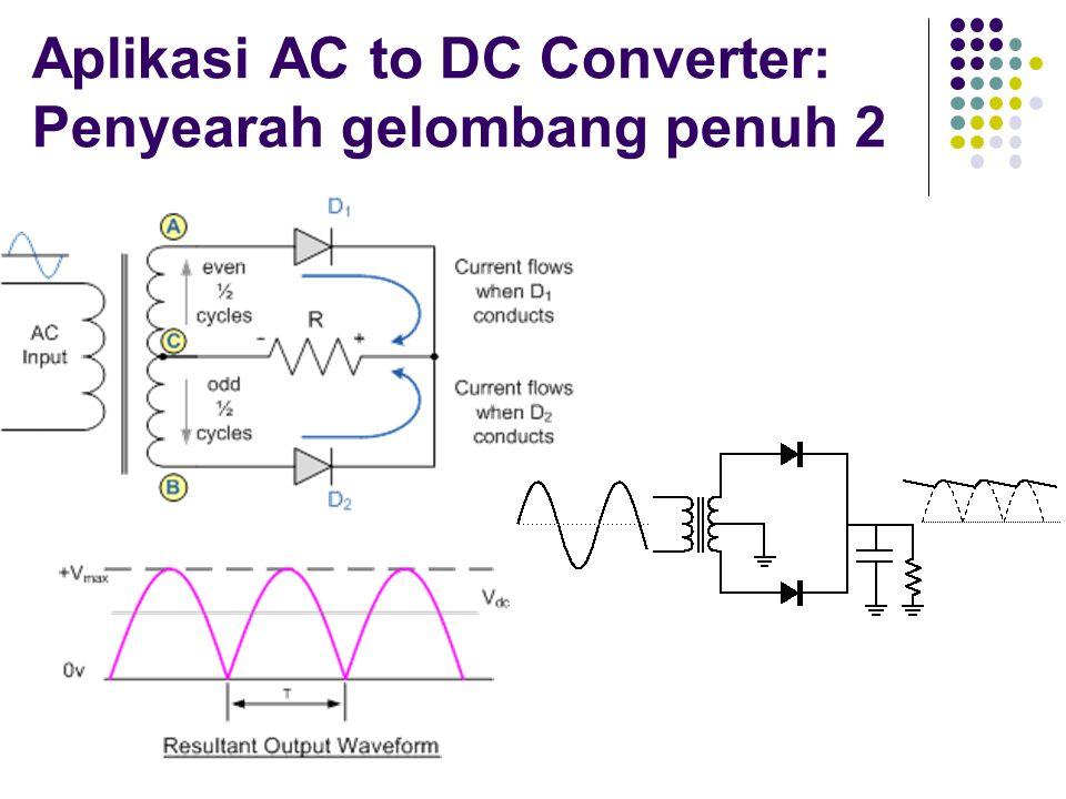 Aplikasi AC to DC Converter: Penyearah gelombang penuh 2