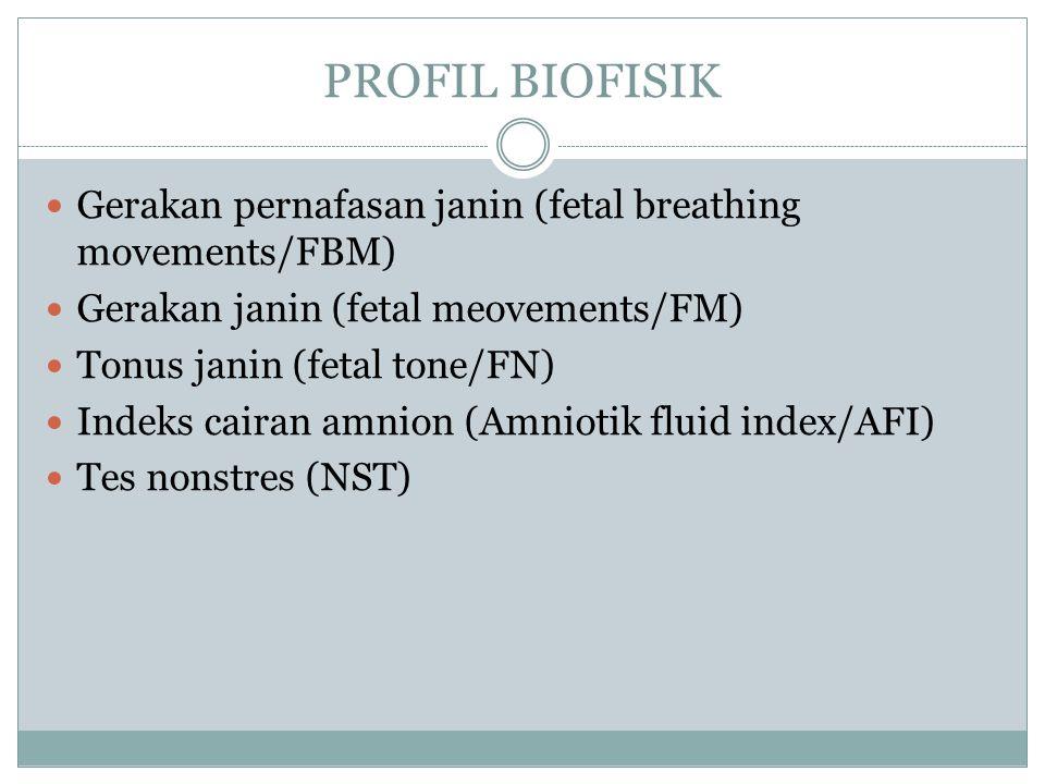 PROFIL BIOFISIK Gerakan pernafasan janin (fetal breathing movements/FBM) Gerakan janin (fetal meovements/FM)