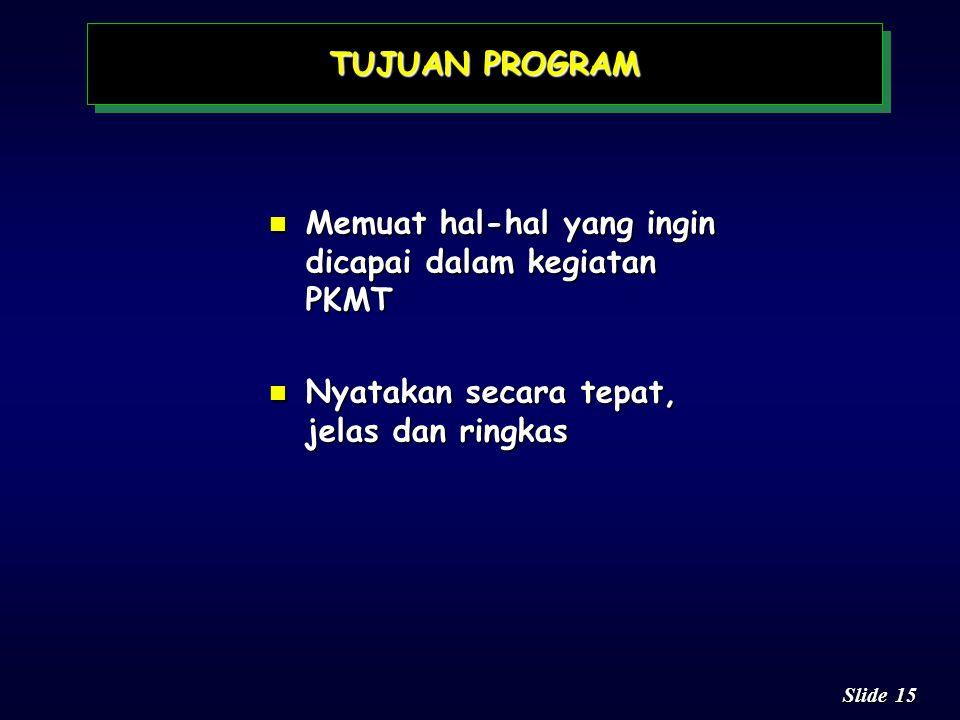 TUJUAN PROGRAM Memuat hal-hal yang ingin dicapai dalam kegiatan PKMT.