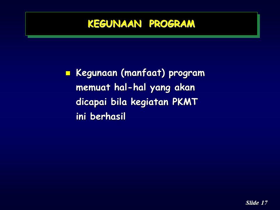 KEGUNAAN PROGRAM Kegunaan (manfaat) program memuat hal-hal yang akan dicapai bila kegiatan PKMT ini berhasil.
