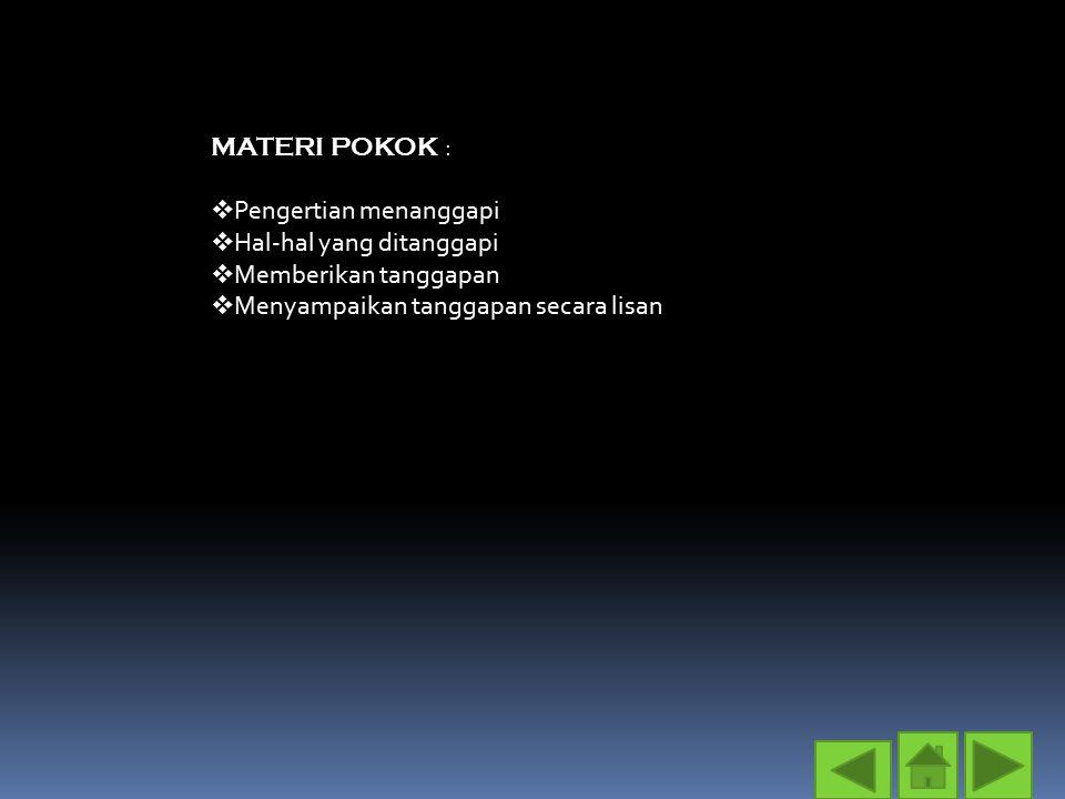 MATERI POKOK : Pengertian menanggapi. Hal-hal yang ditanggapi.