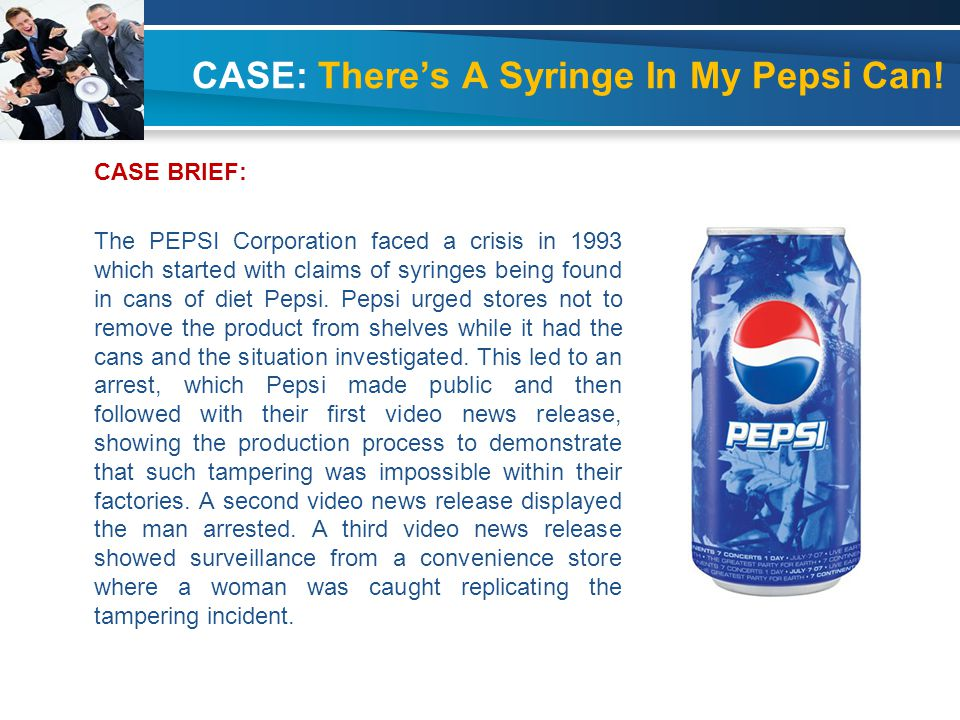 theres a syringe in my pepsi essay Communication case study analysis: there's a syringe in my pepsi can – mkt 438 (4 pages | 1685 words) effective communication between an organization and its publics is key component of crisis management organizations must see the importance of releasing the right information to both internal and external publics to minimize.