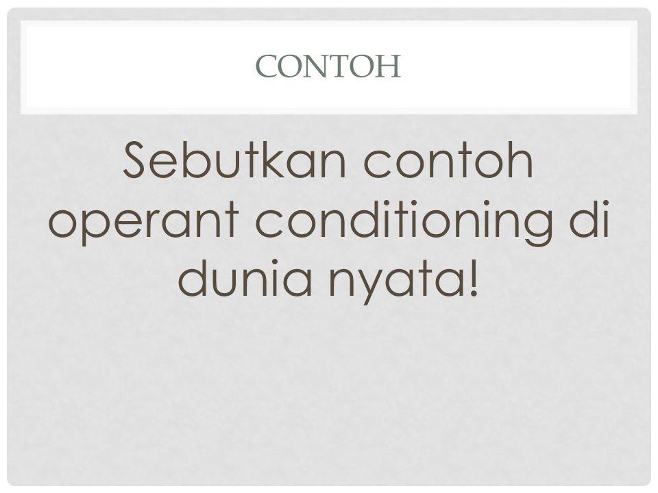 Sebutkan contoh operant conditioning di dunia nyata!