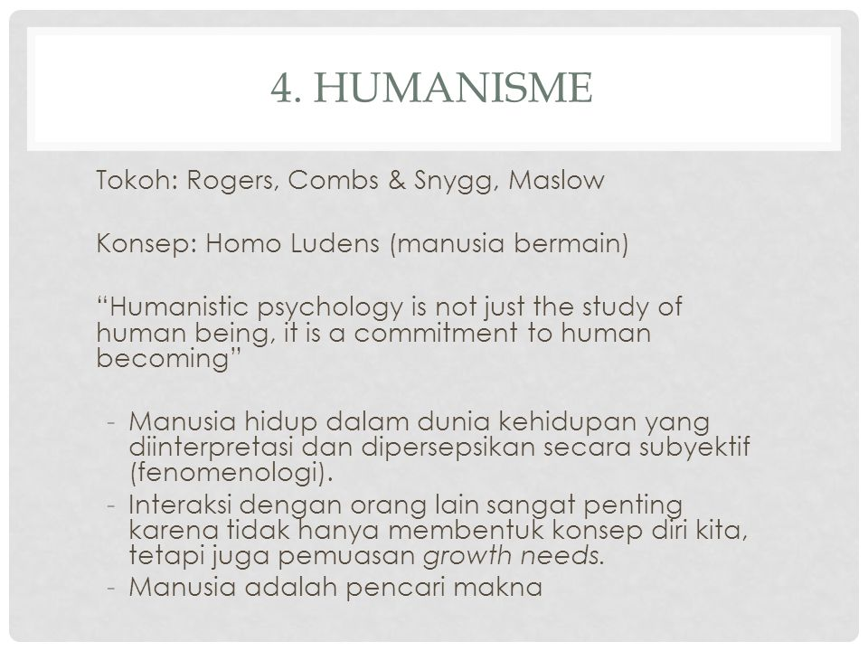 4. Humanisme Tokoh: Rogers, Combs & Snygg, Maslow