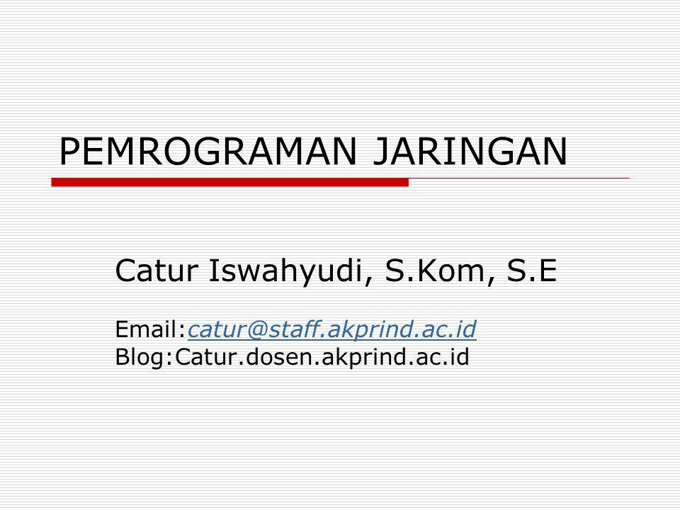 PEMROGRAMAN JARINGAN Catur Iswahyudi, S.Kom, S.E