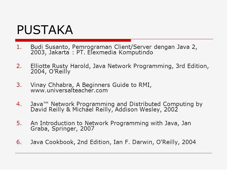 PUSTAKA Budi Susanto, Pemrograman Client/Server dengan Java 2, 2003, Jakarta : PT. Elexmedia Komputindo.
