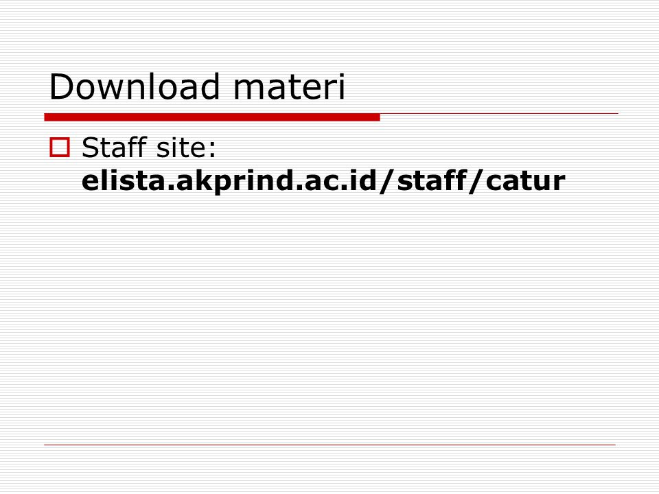 Download materi Staff site: elista.akprind.ac.id/staff/catur