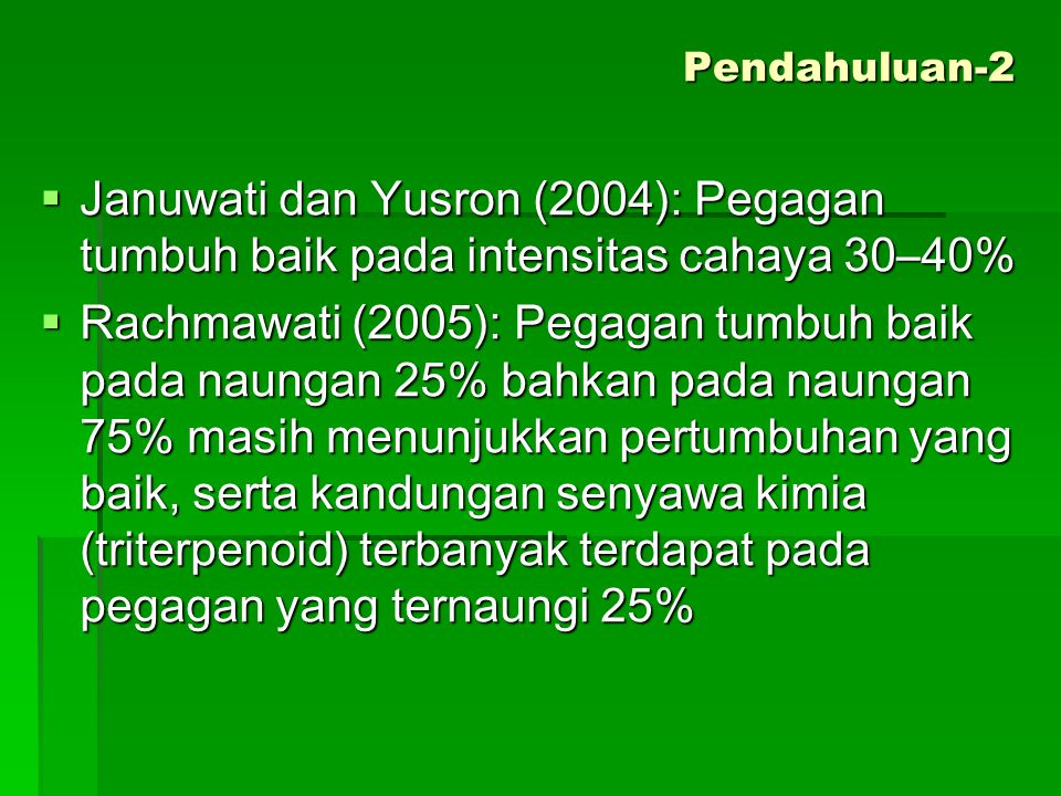 Pendahuluan-2 Januwati dan Yusron (2004): Pegagan tumbuh baik pada intensitas cahaya 30–40%