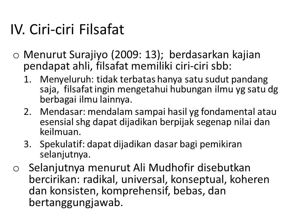 IV. Ciri-ciri Filsafat Menurut Surajiyo (2009: 13); berdasarkan kajian pendapat ahli, filsafat memiliki ciri-ciri sbb: