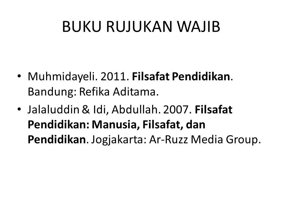 BUKU RUJUKAN WAJIB Muhmidayeli. 2011. Filsafat Pendidikan. Bandung: Refika Aditama.