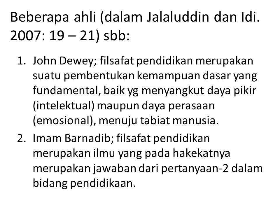 Beberapa ahli (dalam Jalaluddin dan Idi. 2007: 19 – 21) sbb: