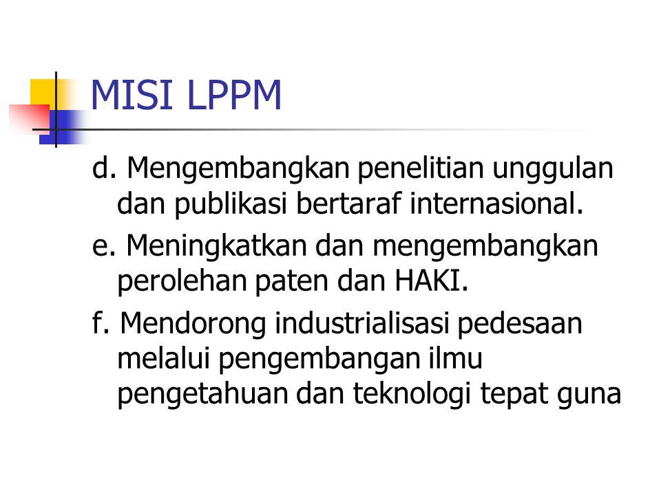 MISI LPPM d. Mengembangkan penelitian unggulan dan publikasi bertaraf internasional. e. Meningkatkan dan mengembangkan perolehan paten dan HAKI.