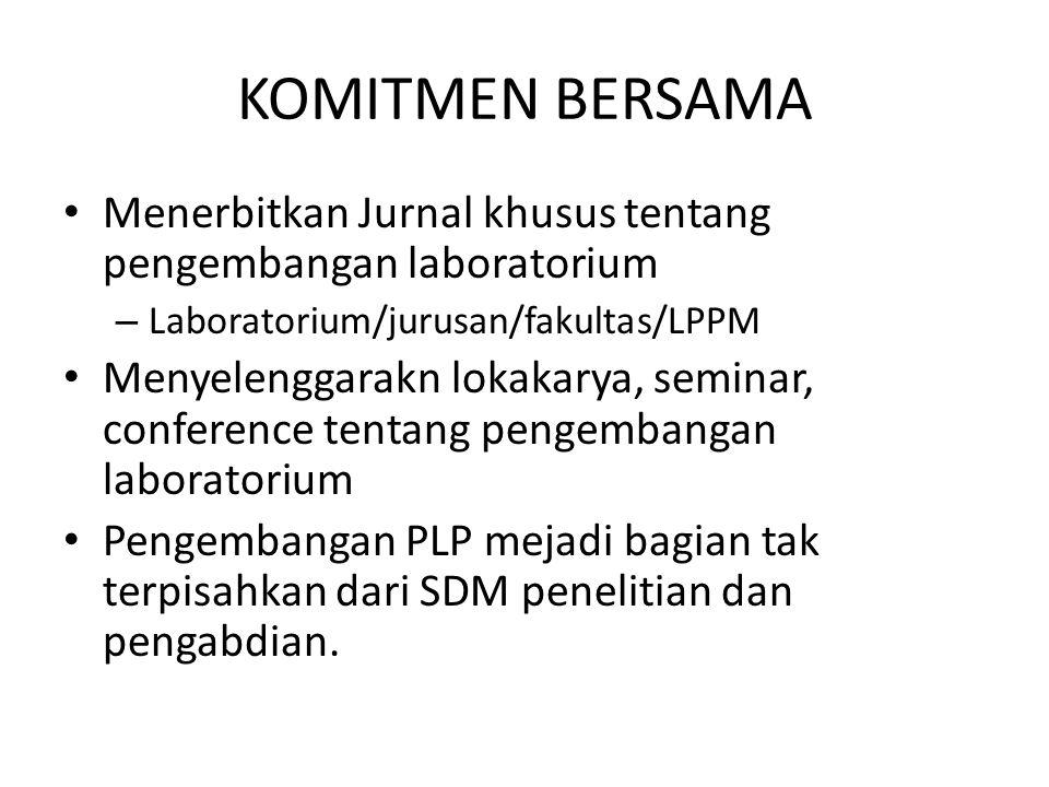 KOMITMEN BERSAMA Menerbitkan Jurnal khusus tentang pengembangan laboratorium. Laboratorium/jurusan/fakultas/LPPM.