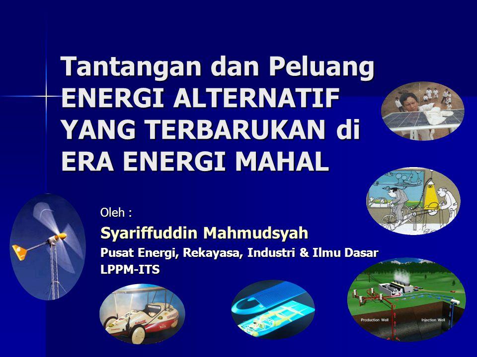 Tantangan dan Peluang ENERGI ALTERNATIF YANG TERBARUKAN di ERA ENERGI MAHAL