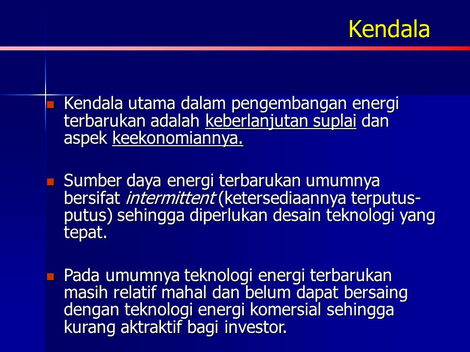 Kendala Kendala utama dalam pengembangan energi terbarukan adalah keberlanjutan suplai dan aspek keekonomiannya.