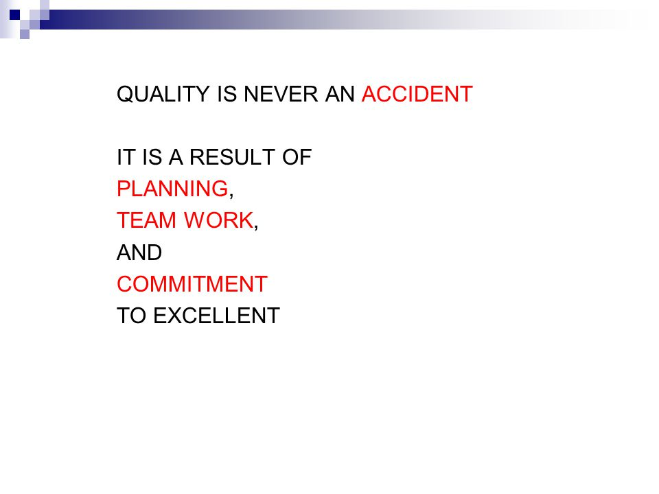 QUALITY IS NEVER AN ACCIDENT