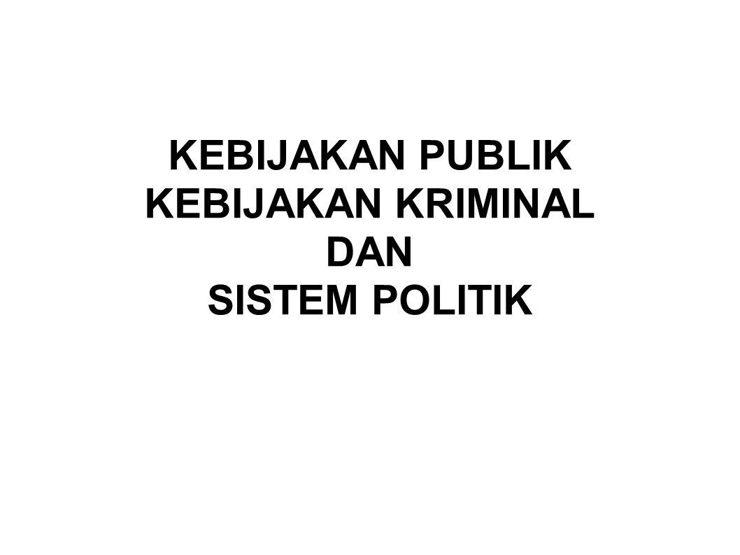 KEBIJAKAN PUBLIK KEBIJAKAN KRIMINAL DAN SISTEM POLITIK