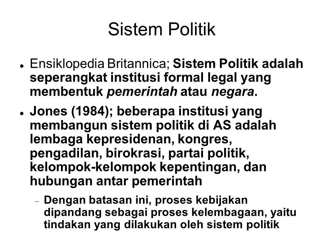 Sistem Politik Ensiklopedia Britannica; Sistem Politik adalah seperangkat institusi formal legal yang membentuk pemerintah atau negara.