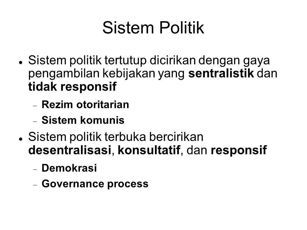Sistem Politik Sistem politik tertutup dicirikan dengan gaya pengambilan kebijakan yang sentralistik dan tidak responsif.