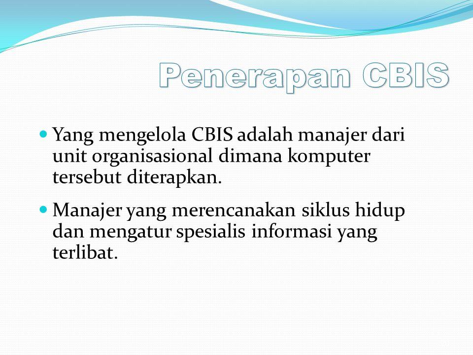 Penerapan CBIS Yang mengelola CBIS adalah manajer dari unit organisasional dimana komputer tersebut diterapkan.
