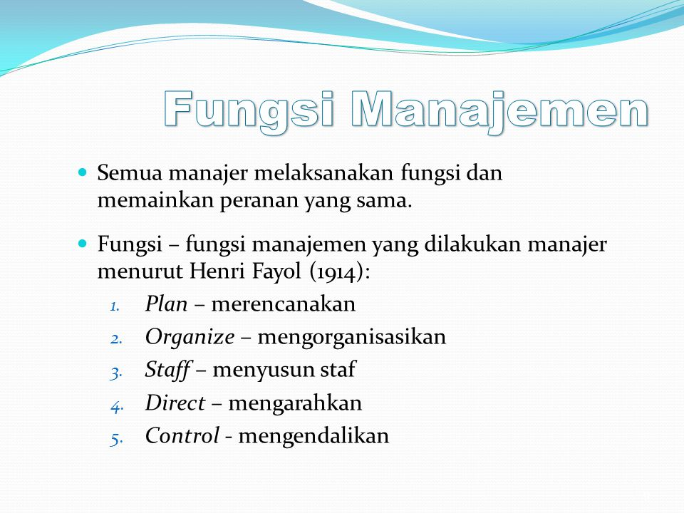 Fungsi Manajemen Semua manajer melaksanakan fungsi dan memainkan peranan yang sama.
