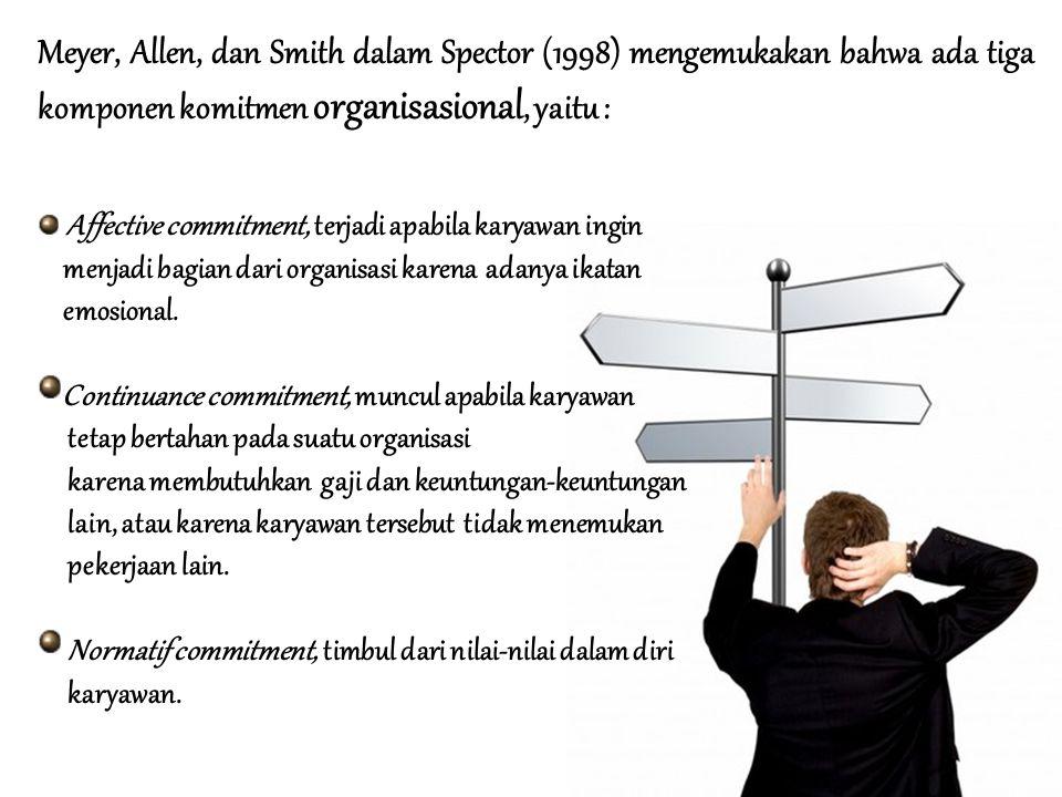 Meyer, Allen, dan Smith dalam Spector (1998) mengemukakan bahwa ada tiga komponen komitmen organisasional, yaitu :