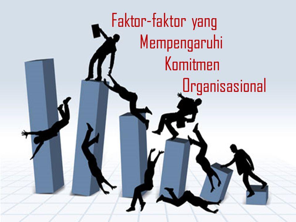 Faktor-faktor yang Mempengaruhi Komitmen Organisasional