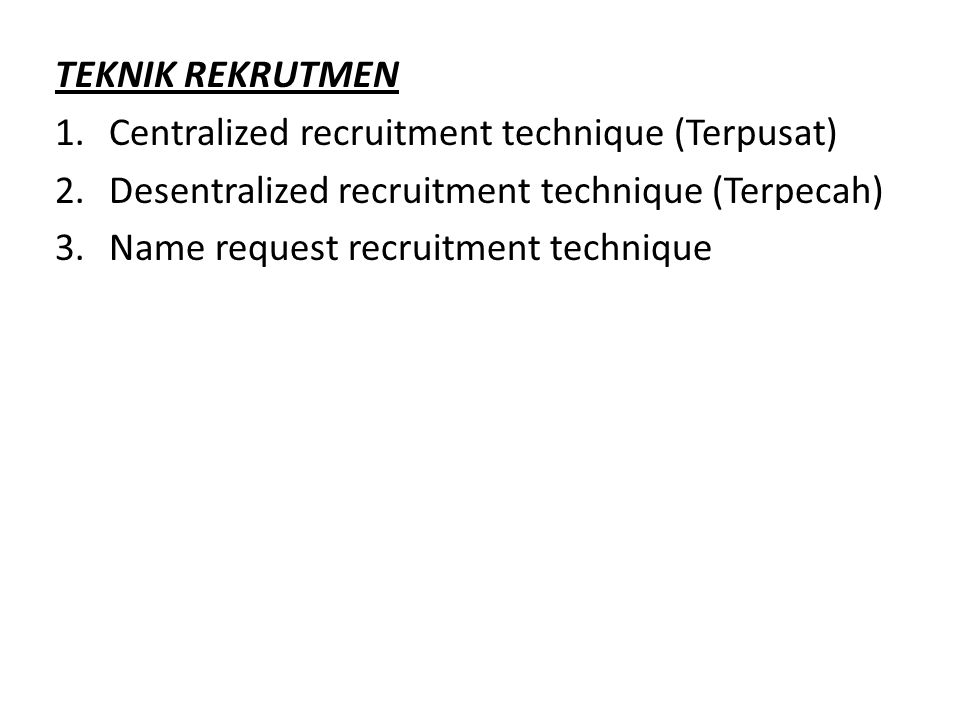 TEKNIK REKRUTMEN Centralized recruitment technique (Terpusat) Desentralized recruitment technique (Terpecah)