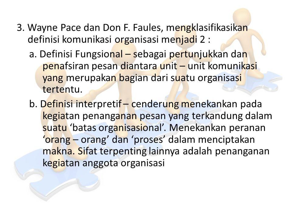 3. Wayne Pace dan Don F. Faules, mengklasifikasikan definisi komunikasi organisasi menjadi 2 : a.