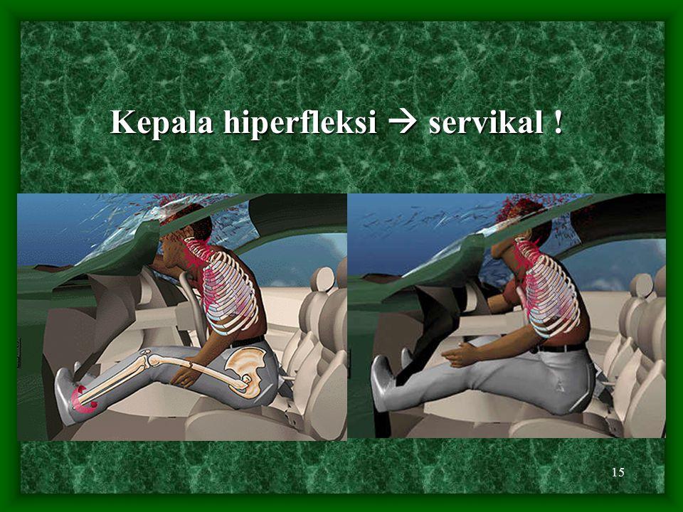 Kepala hiperfleksi  servikal !