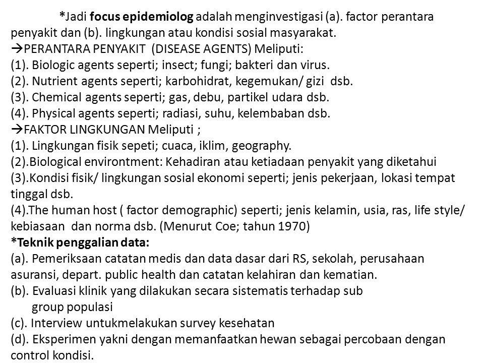 Jadi focus epidemiolog adalah menginvestigasi (a)