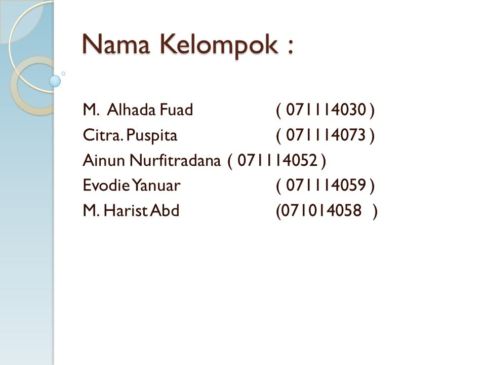 Nama Kelompok : M. Alhada Fuad ( 071114030 )