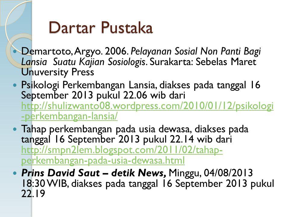 Dartar Pustaka Demartoto, Argyo. 2006. Pelayanan Sosial Non Panti Bagi Lansia Suatu Kajian Sosiologis. Surakarta: Sebelas Maret Unuversity Press.