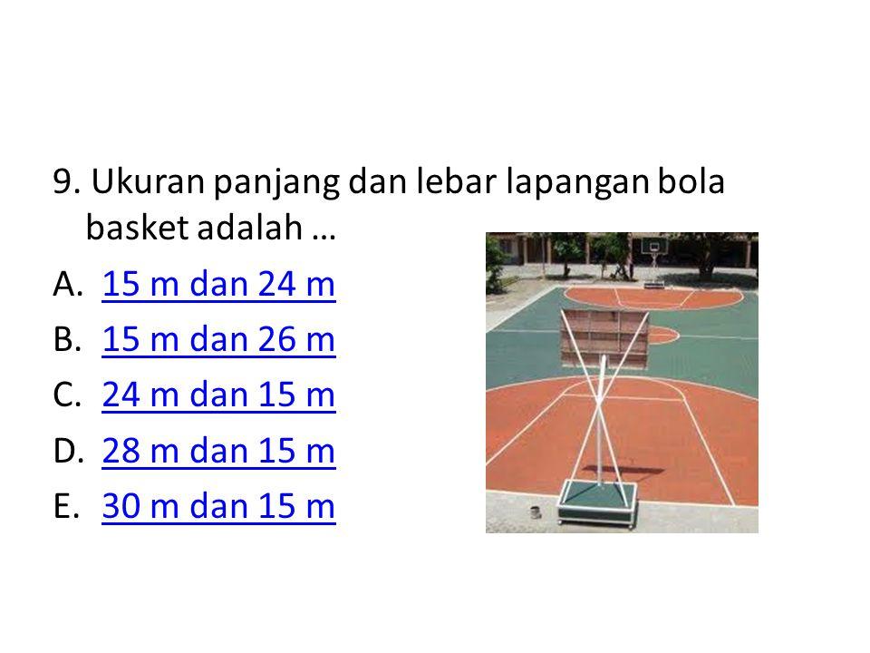 9. Ukuran panjang dan lebar lapangan bola basket adalah …