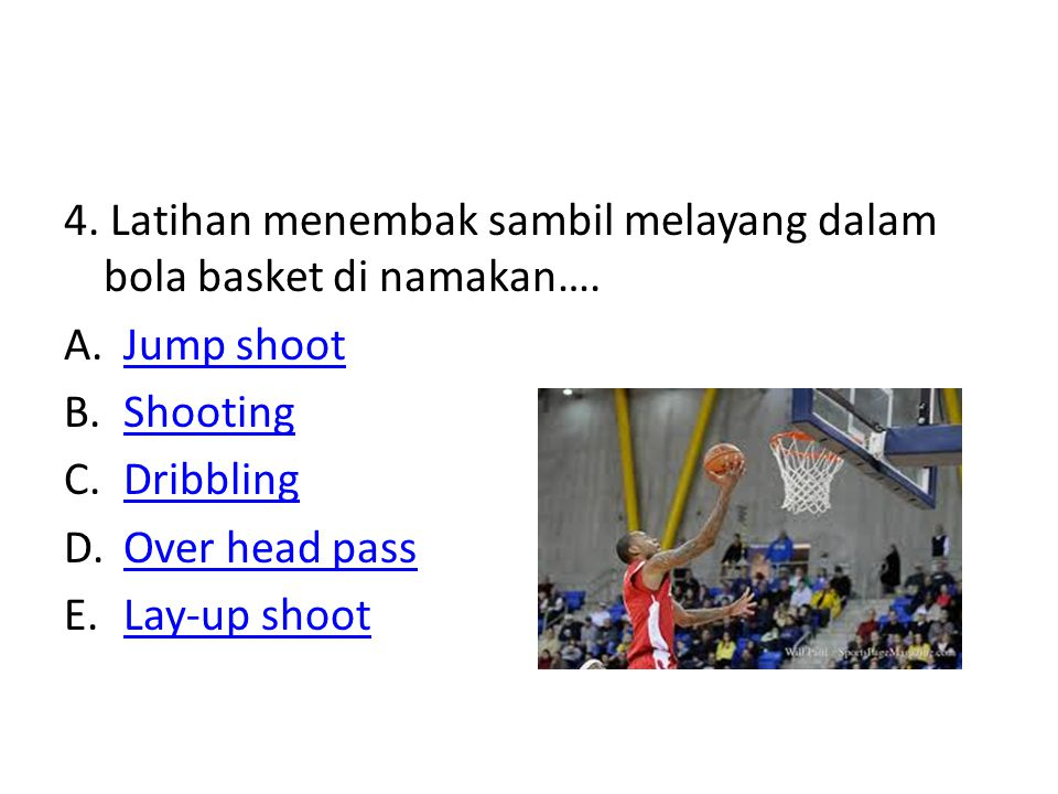 4. Latihan menembak sambil melayang dalam bola basket di namakan….