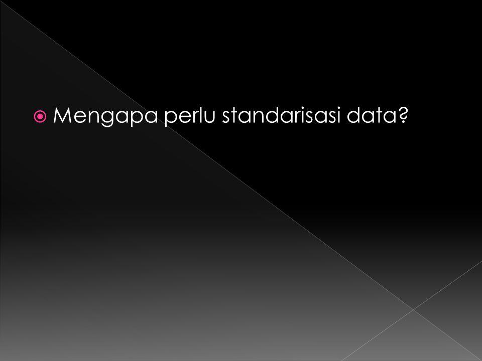 Mengapa perlu standarisasi data