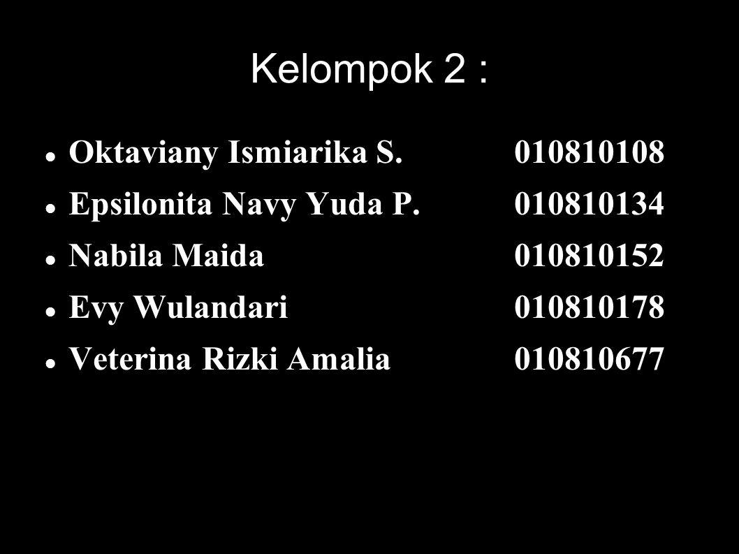 Kelompok 2 : Oktaviany Ismiarika S. 010810108