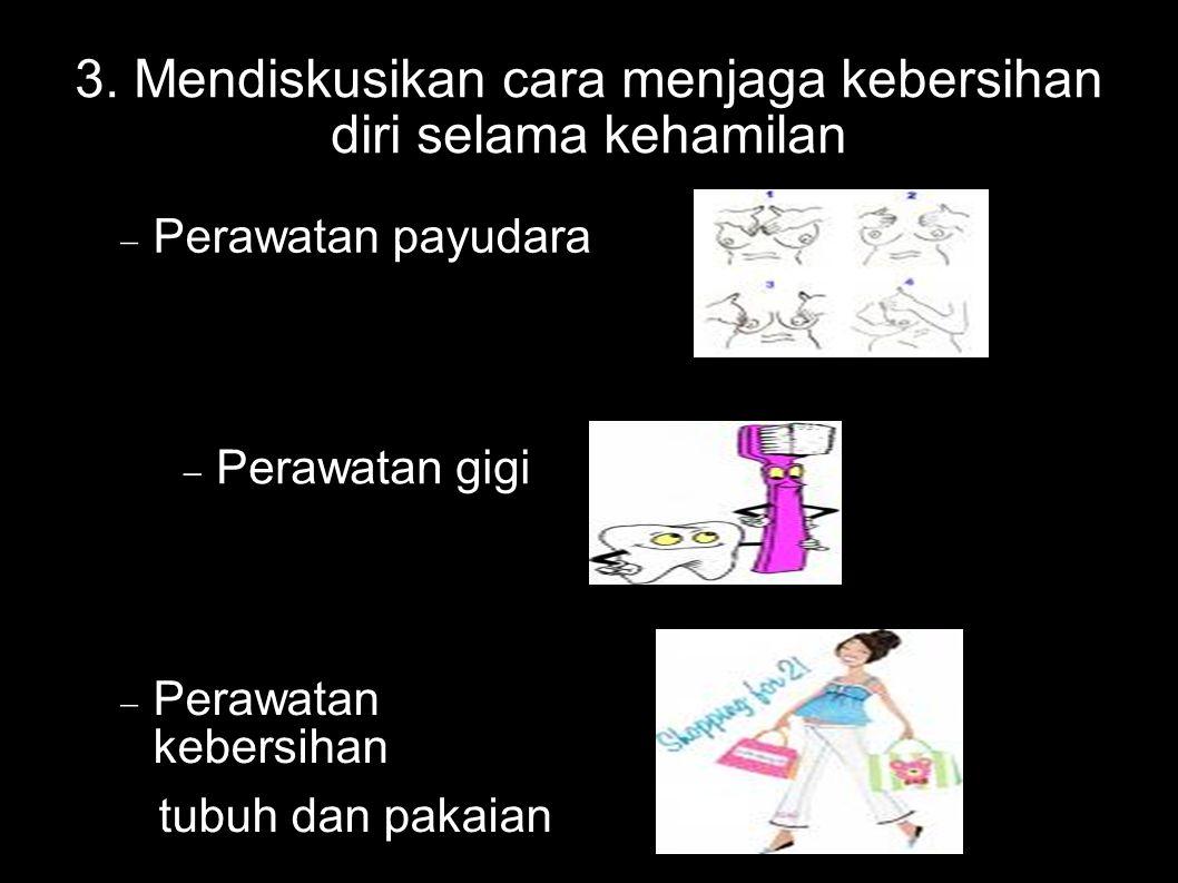 3. Mendiskusikan cara menjaga kebersihan diri selama kehamilan