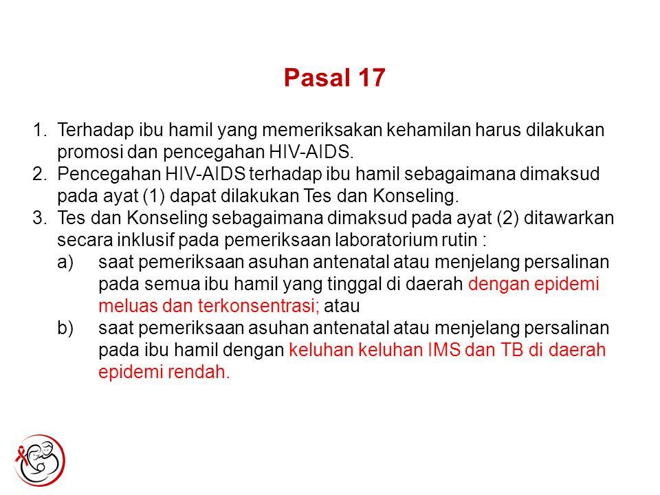 Pasal 17. Terhadap ibu hamil yang memeriksakan kehamilan harus dilakukan promosi dan pencegahan HIV-AIDS.